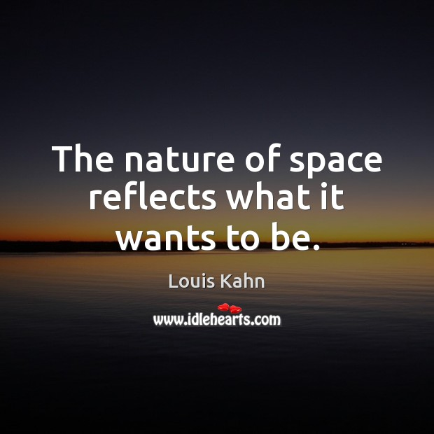 Image, The nature of space reflects what it wants to be.
