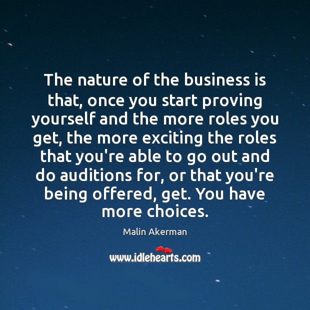 The nature of the business is that, once you start proving yourself Image