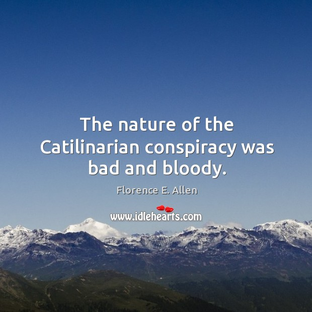 The nature of the catilinarian conspiracy was bad and bloody. Image