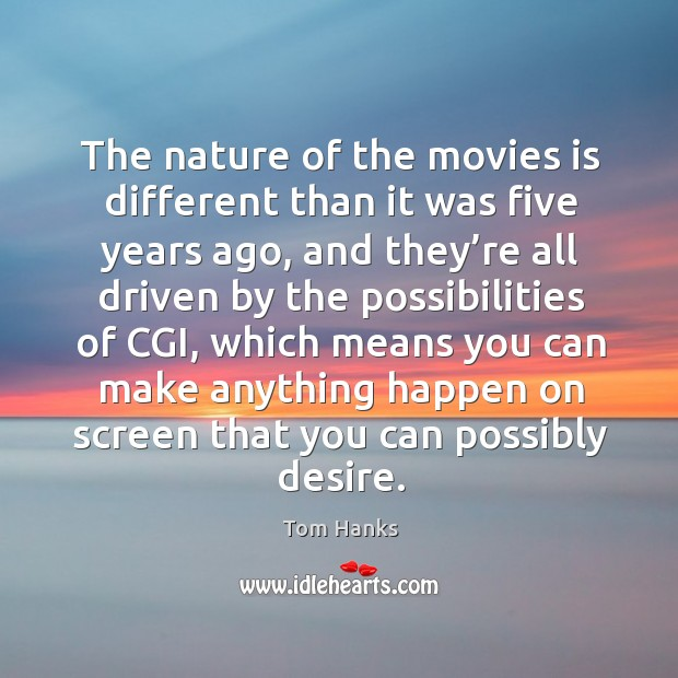 The nature of the movies is different than it was five years ago Image