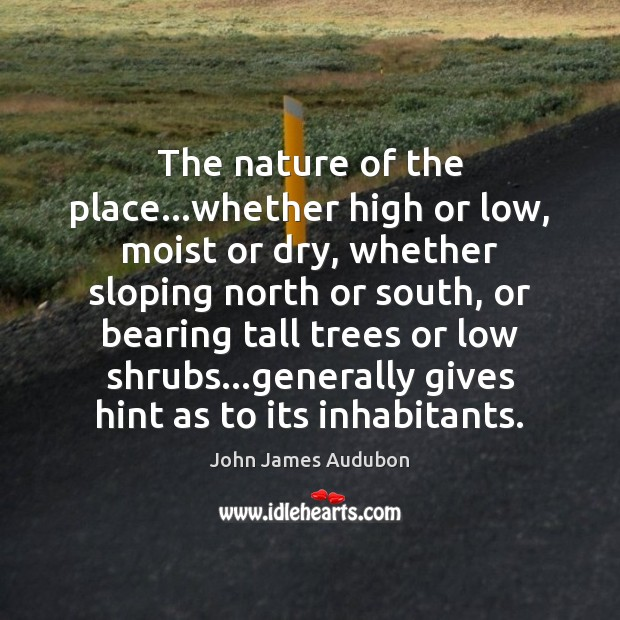 The nature of the place…whether high or low, moist or dry, Image