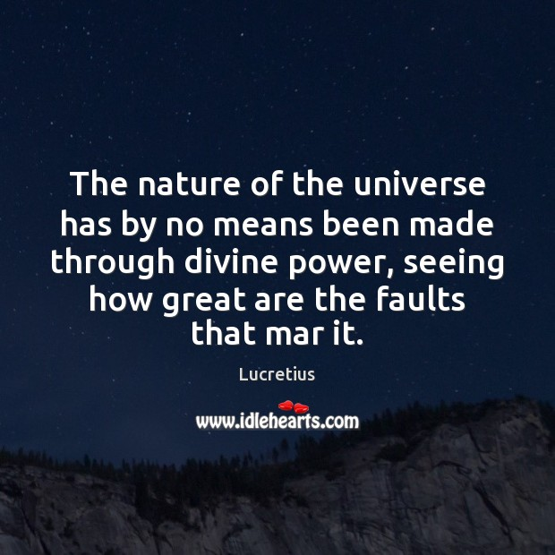 The nature of the universe has by no means been made through Lucretius Picture Quote