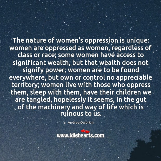 Image, The nature of women's oppression is unique: women are oppressed as women,