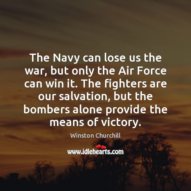 The Navy can lose us the war, but only the Air Force Image