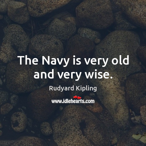 The Navy is very old and very wise. Image