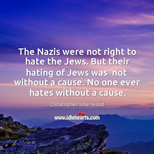 The Nazis were not right to hate the Jews. But their hating Image