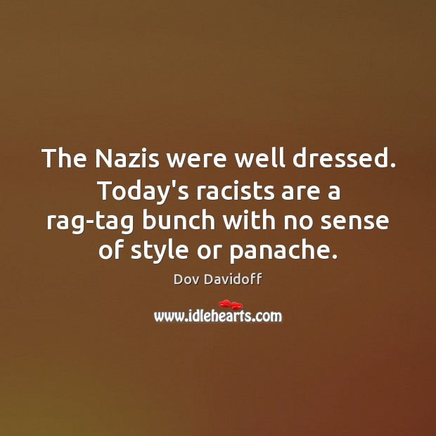Image, The Nazis were well dressed. Today's racists are a rag-tag bunch with