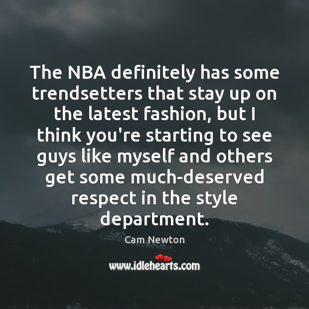 The NBA definitely has some trendsetters that stay up on the latest Cam Newton Picture Quote