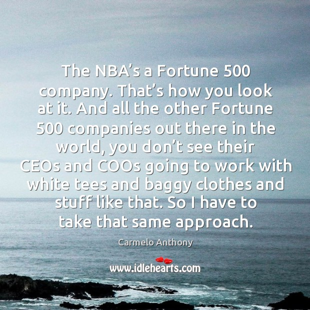 The nba's a fortune 500 company. That's how you look at it. Image