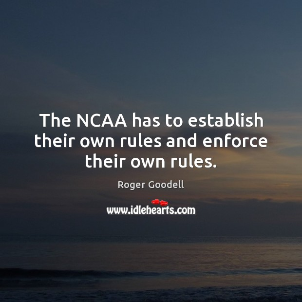 Image, The NCAA has to establish their own rules and enforce their own rules.