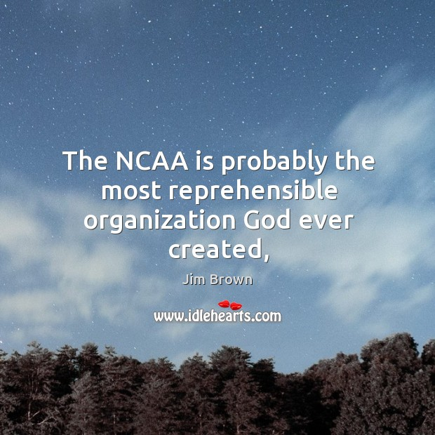 The NCAA is probably the most reprehensible organization God ever created, Image