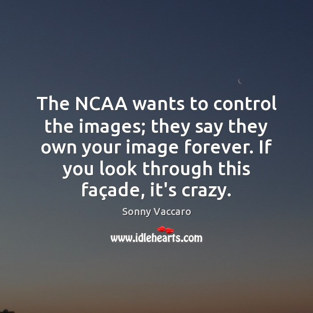 The NCAA wants to control the images; they say they own your Image