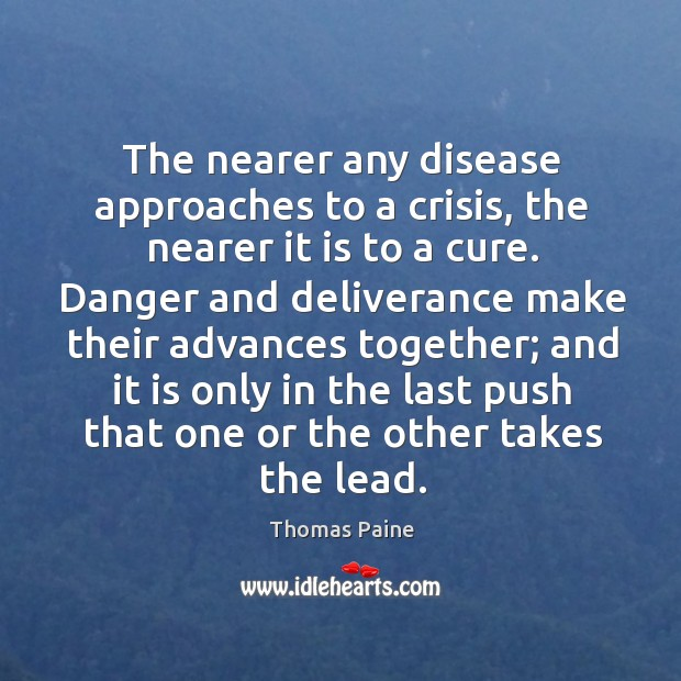 The nearer any disease approaches to a crisis, the nearer it is Image