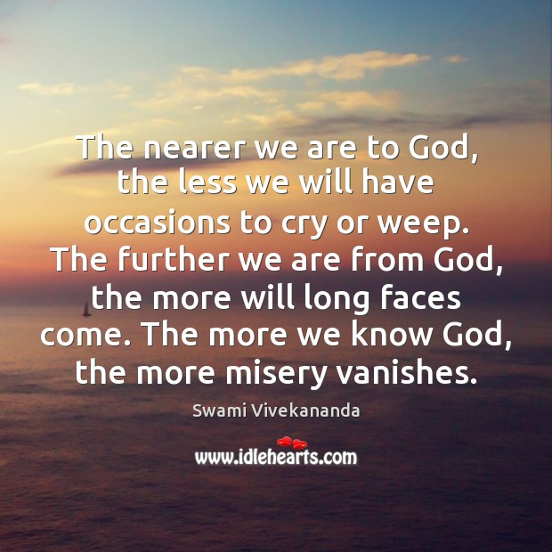 Image, The nearer we are to God, the less we will have occasions
