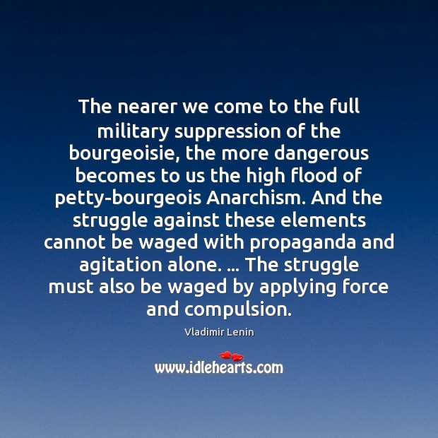 The nearer we come to the full military suppression of the bourgeoisie, Image