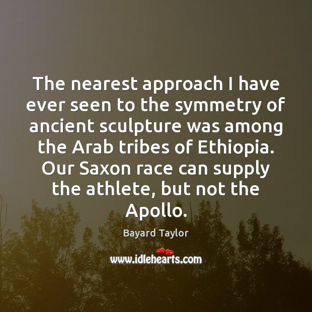 The nearest approach I have ever seen to the symmetry of ancient Bayard Taylor Picture Quote