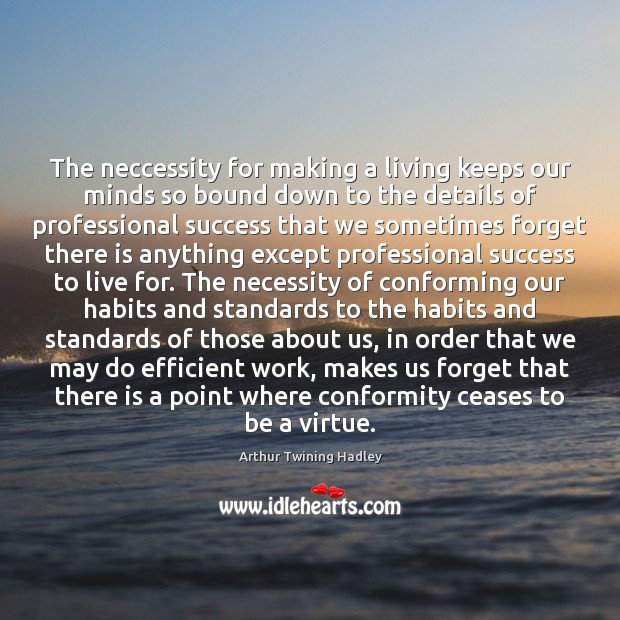 The neccessity for making a living keeps our minds so bound down Image