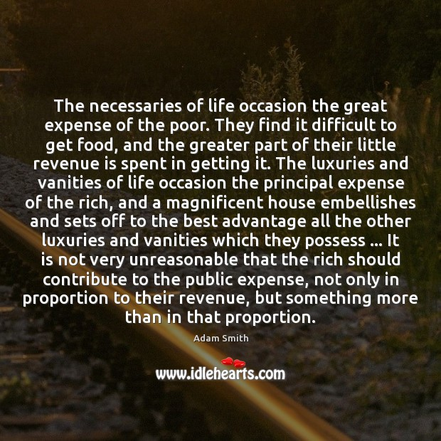 The necessaries of life occasion the great expense of the poor. They Adam Smith Picture Quote
