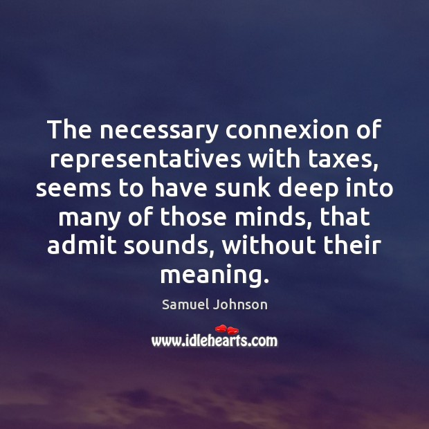 The necessary connexion of representatives with taxes, seems to have sunk deep Image