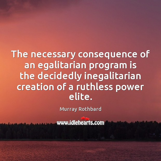 Image, The necessary consequence of an egalitarian program is the decidedly inegalitarian creation