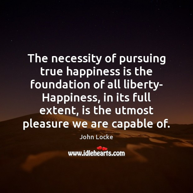 Image, The necessity of pursuing true happiness is the foundation of all liberty-