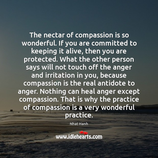 Image, The nectar of compassion is so wonderful. If you are committed to