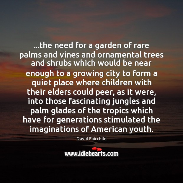Image, …the need for a garden of rare palms and vines and ornamental