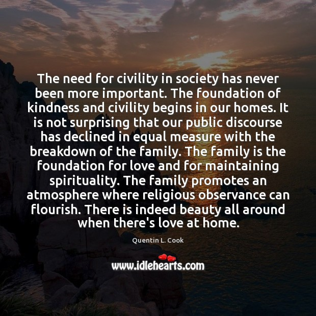 The need for civility in society has never been more important. The Quentin L. Cook Picture Quote