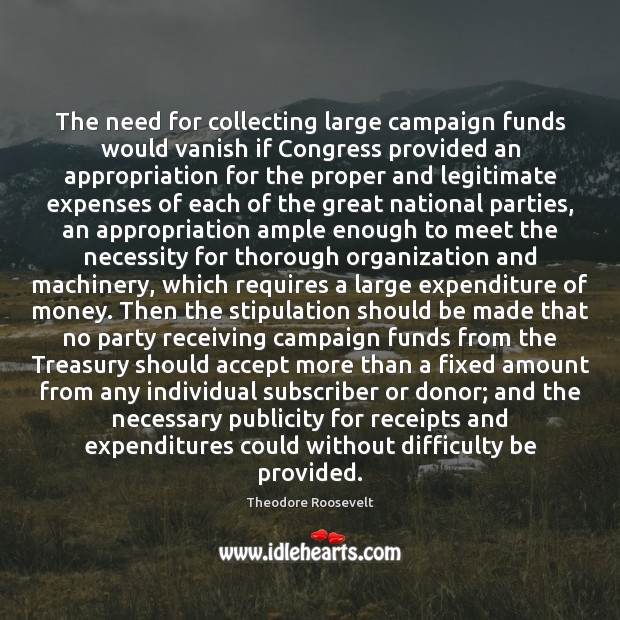 The need for collecting large campaign funds would vanish if Congress provided Image