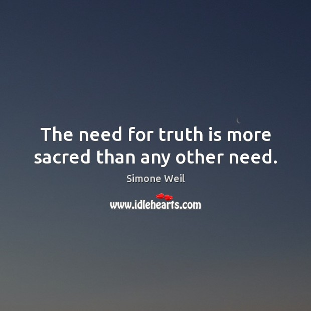 The need for truth is more sacred than any other need. Simone Weil Picture Quote