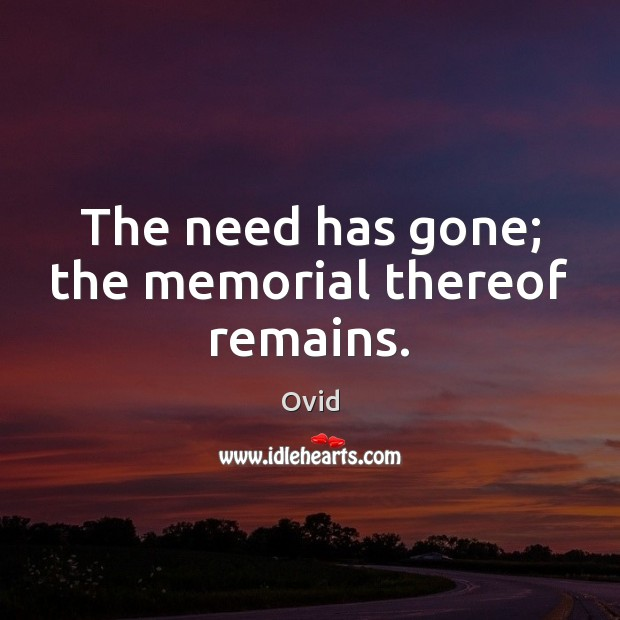 The need has gone; the memorial thereof remains. Image