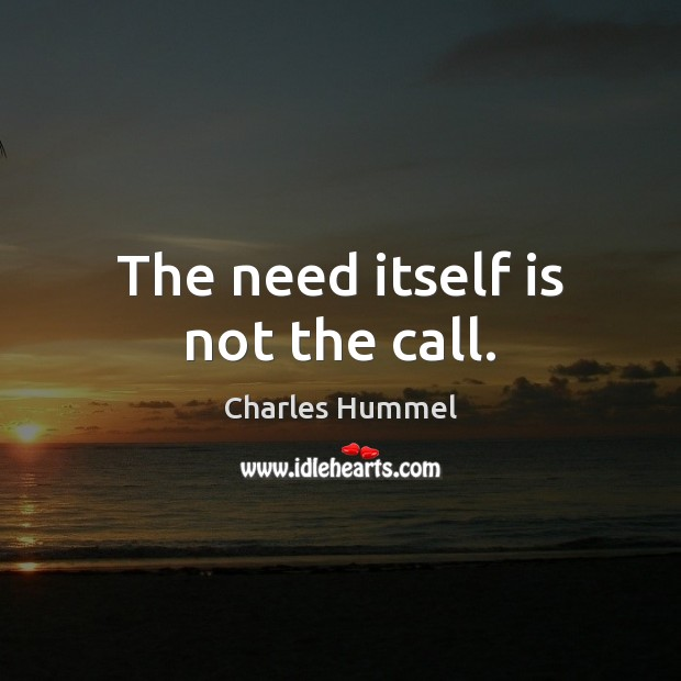 The need itself is not the call. Image