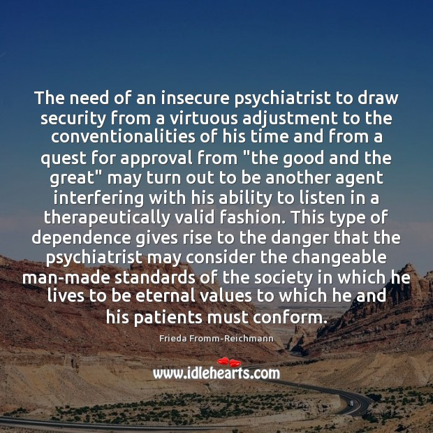 The need of an insecure psychiatrist to draw security from a virtuous Approval Quotes Image