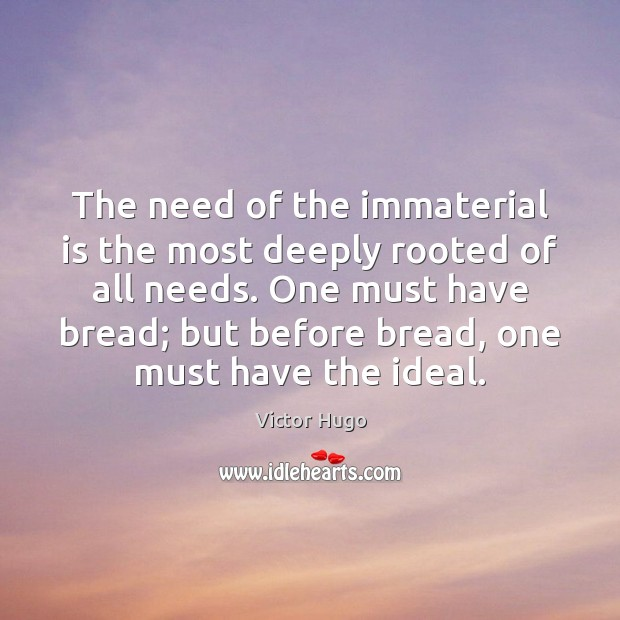 The need of the immaterial is the most deeply rooted of all Victor Hugo Picture Quote