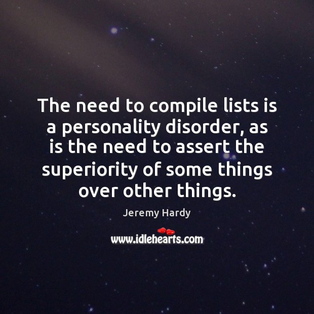 The need to compile lists is a personality disorder, as is the Image