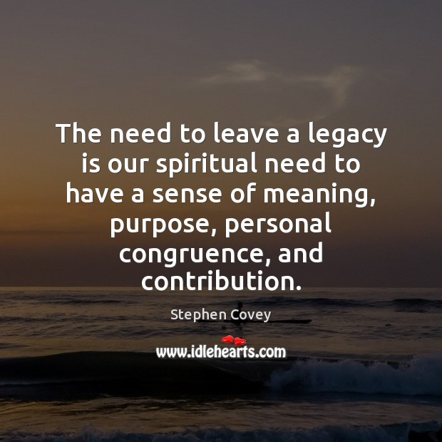 The need to leave a legacy is our spiritual need to have Image