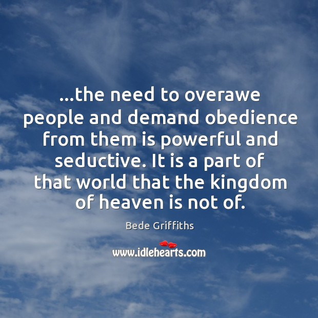 …the need to overawe people and demand obedience from them is powerful Image