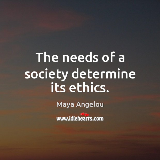 Image, The needs of a society determine its ethics.