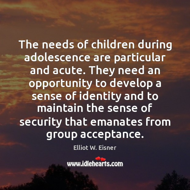 The needs of children during adolescence are particular and acute. They need Image