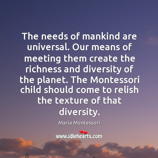 The needs of mankind are universal. Our means of meeting them create Image