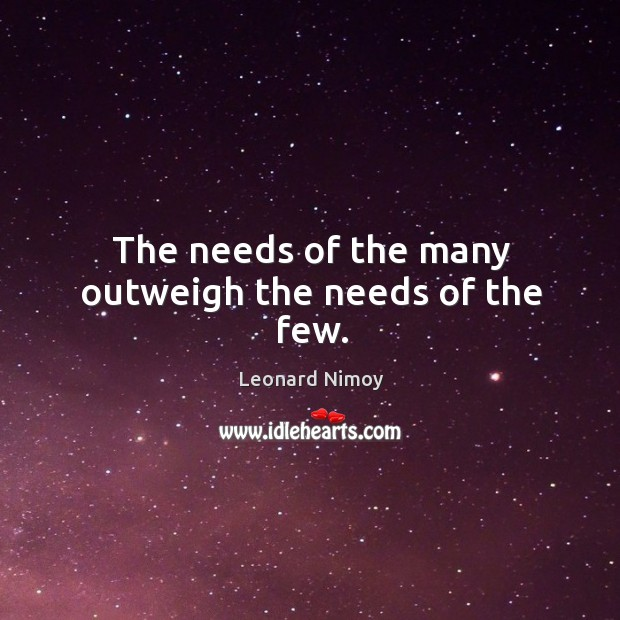 The needs of the many outweigh the needs of the few. Image