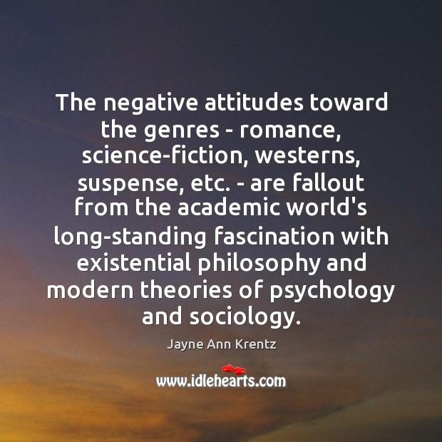 The negative attitudes toward the genres – romance, science-fiction, westerns, suspense, etc. Jayne Ann Krentz Picture Quote