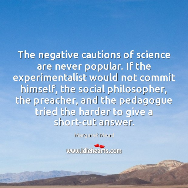 The negative cautions of science are never popular. If the experimentalist would Image