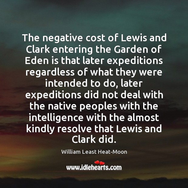The negative cost of Lewis and Clark entering the Garden of Eden William Least Heat-Moon Picture Quote