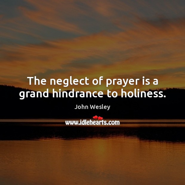 The neglect of prayer is a grand hindrance to holiness. Prayer Quotes Image