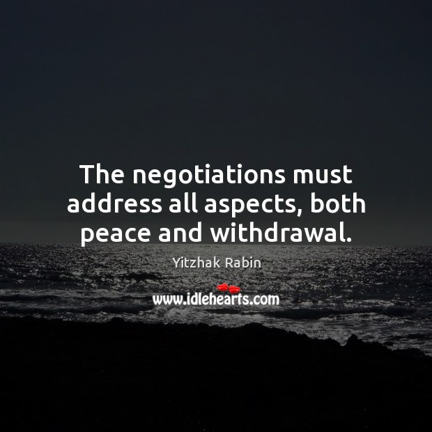 The negotiations must address all aspects, both peace and withdrawal. Image