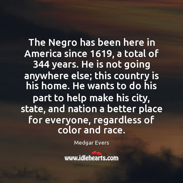 The Negro has been here in America since 1619, a total of 344 years. Image