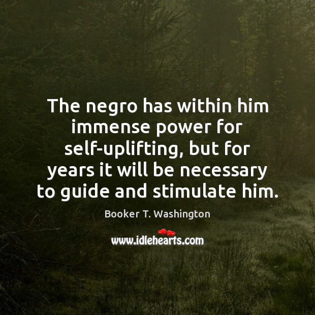 Image, The negro has within him immense power for self-uplifting, but for years