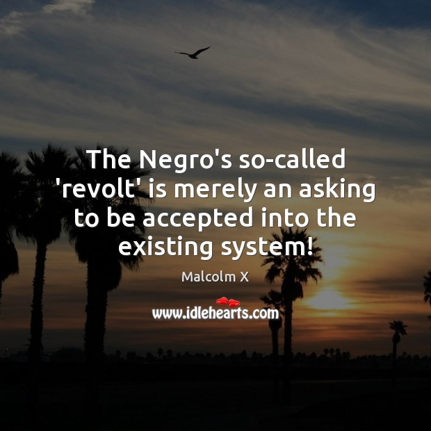 The Negro's so-called 'revolt' is merely an asking to be accepted into Malcolm X Picture Quote