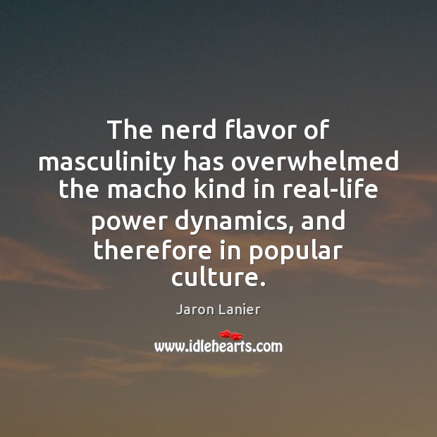 Image, The nerd flavor of masculinity has overwhelmed the macho kind in real-life